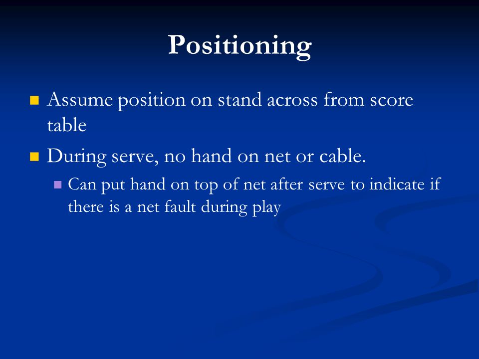 Positioning Assume position on stand across from score table