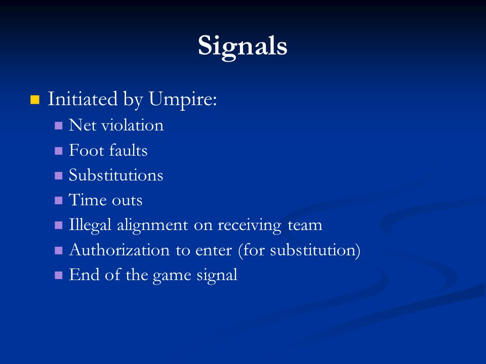 Signals Initiated by Umpire: Net violation Foot faults Substitutions