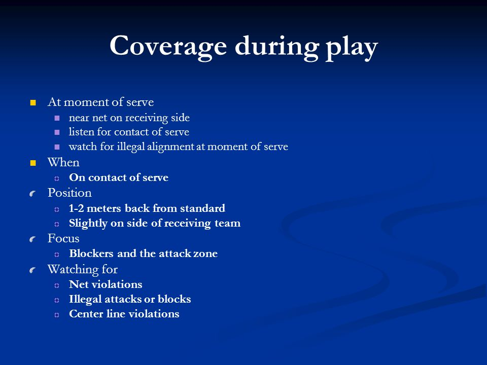 Coverage during play At moment of serve When Position Focus