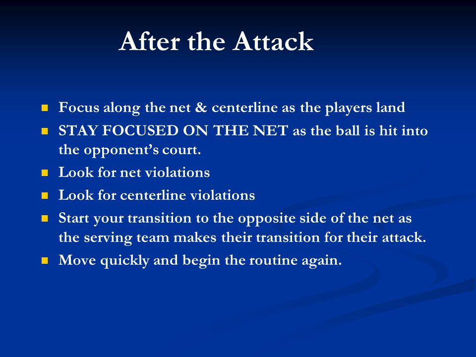After the Attack Focus along the net & centerline as the players land