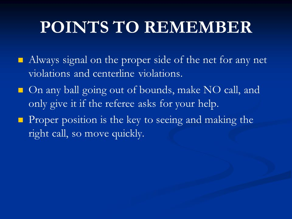 POINTS TO REMEMBER Always signal on the proper side of the net for any net violations and centerline violations.