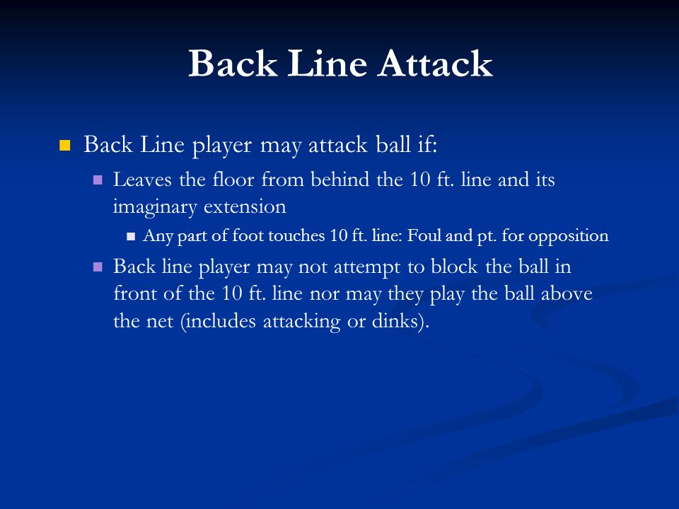 Back Line Attack Back Line player may attack ball if: