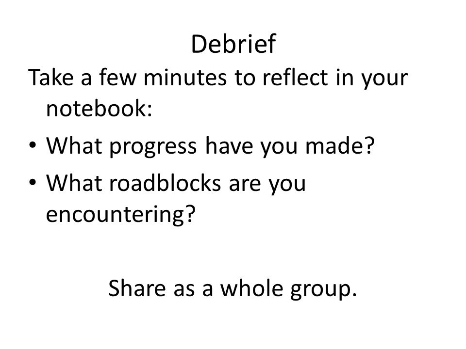 Debrief Take a few minutes to reflect in your notebook: