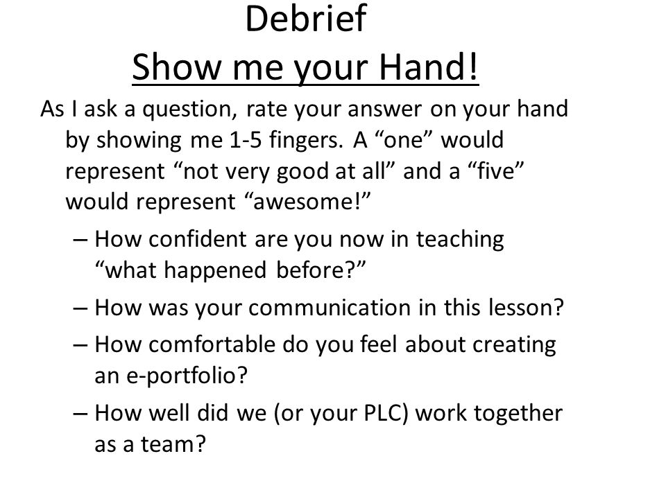 Debrief Show me your Hand!