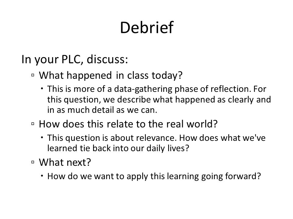Debrief In your PLC, discuss: What happened in class today