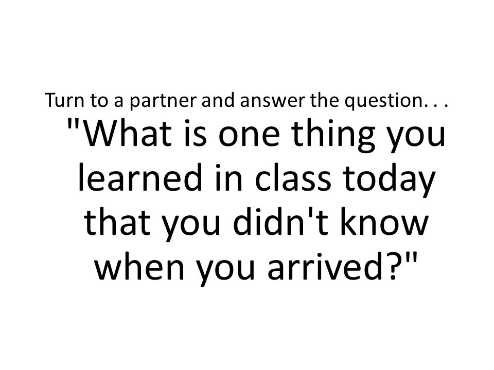 Turn to a partner and answer the question