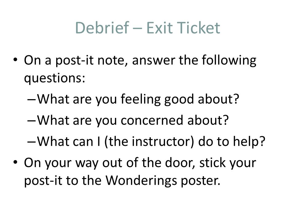 Debrief – Exit Ticket On a post-it note, answer the following questions: What are you feeling good about
