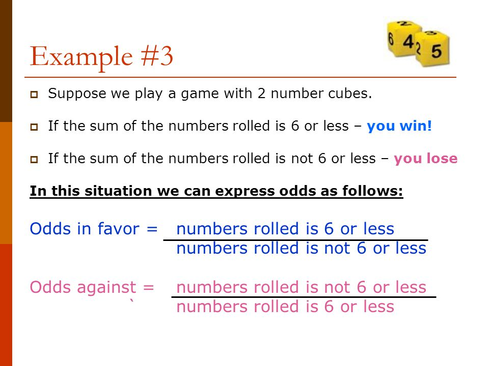 Example #3 Odds in favor = numbers rolled is 6 or less