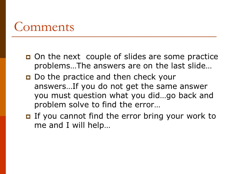 Comments On the next couple of slides are some practice problems…The answers are on the last slide…