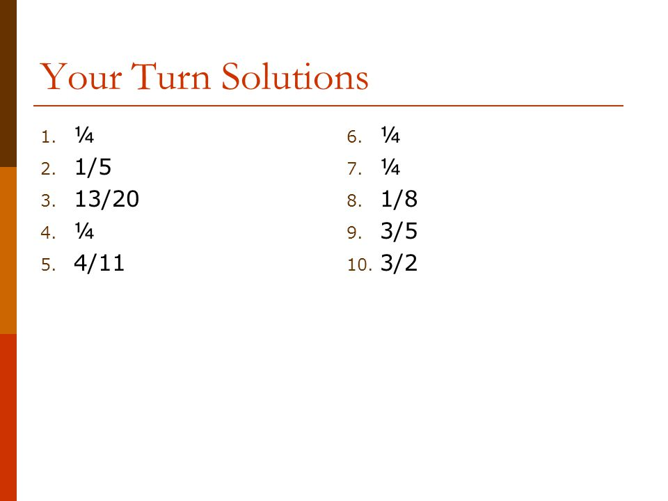 Your Turn Solutions ¼ 1/5 13/20 4/11 ¼ 1/8 3/5 3/2