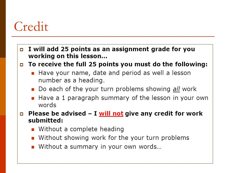 Credit I will add 25 points as an assignment grade for you working on this lesson… To receive the full 25 points you must do the following: