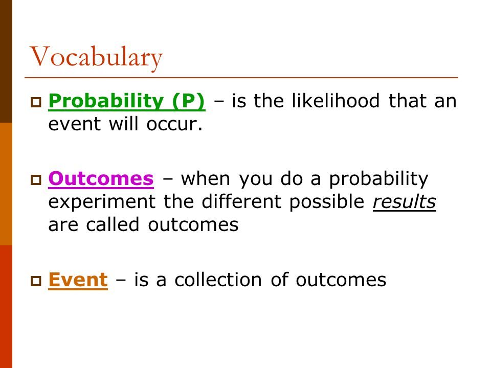Vocabulary Probability (P) – is the likelihood that an event will occur.