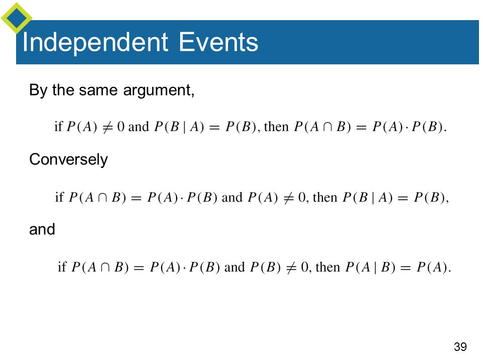 Independent Events By the same argument, Conversely and