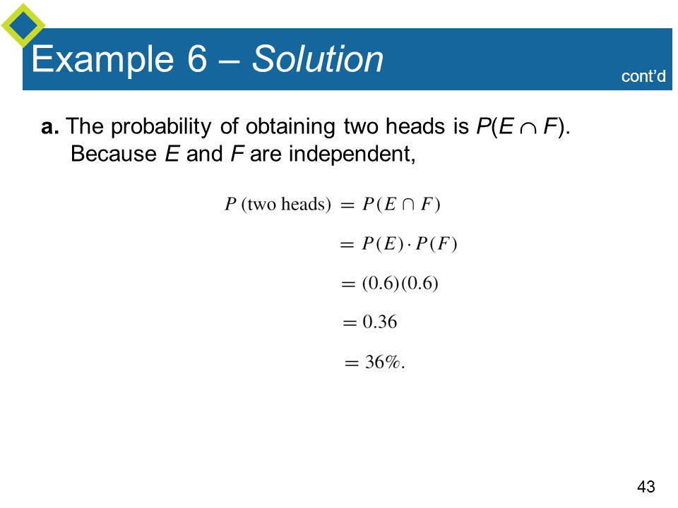 Example 6 – Solution cont'd. a. The probability of obtaining two heads is P(E  F).