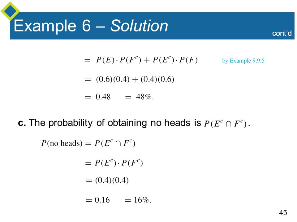 Example 6 – Solution c. The probability of obtaining no heads is .