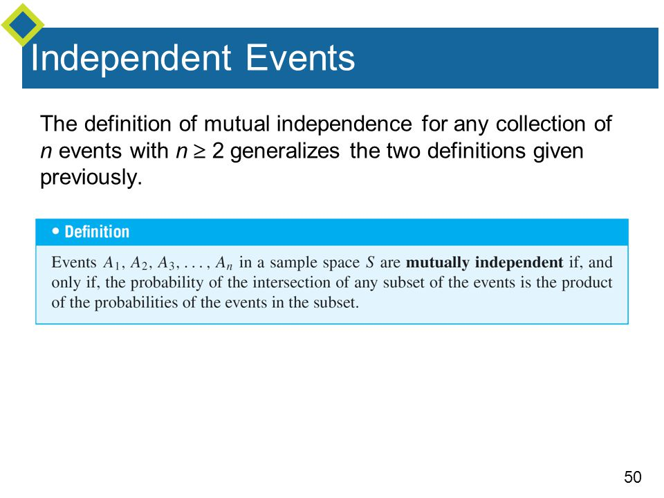 Independent Events The definition of mutual independence for any collection of n events with n  2 generalizes the two definitions given previously.