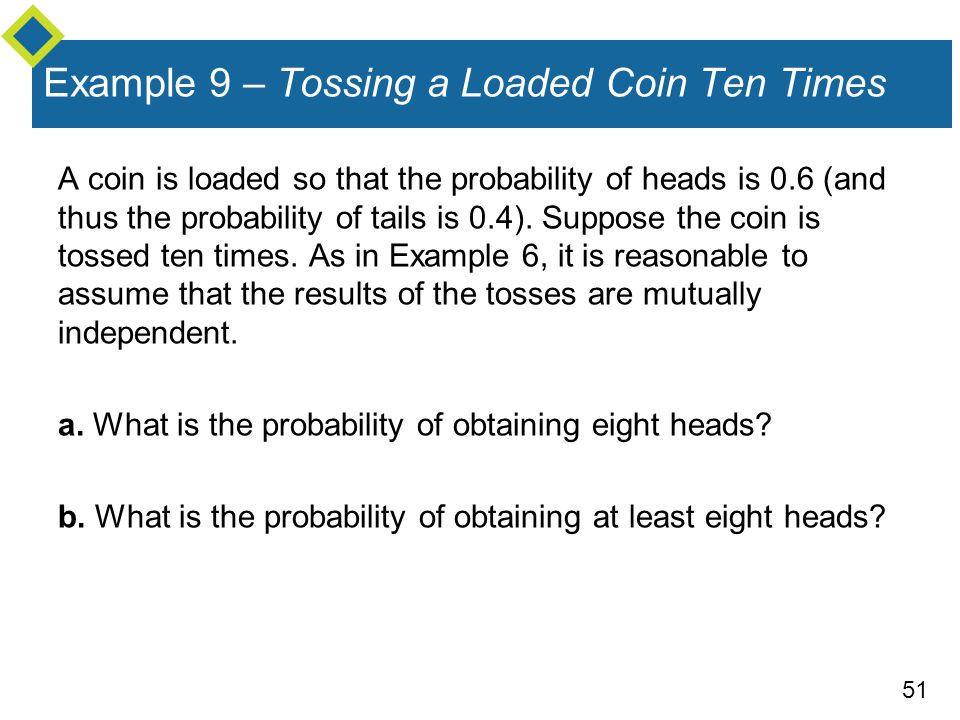 Example 9 – Tossing a Loaded Coin Ten Times