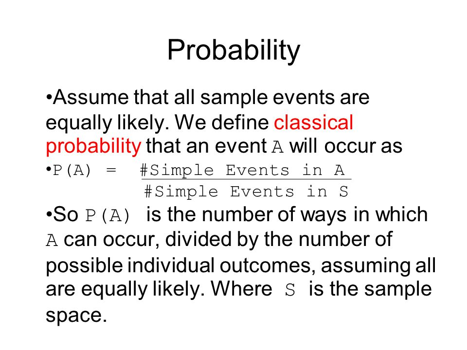 Probability Assume that all sample events are equally likely. We define classical probability that an event A will occur as.