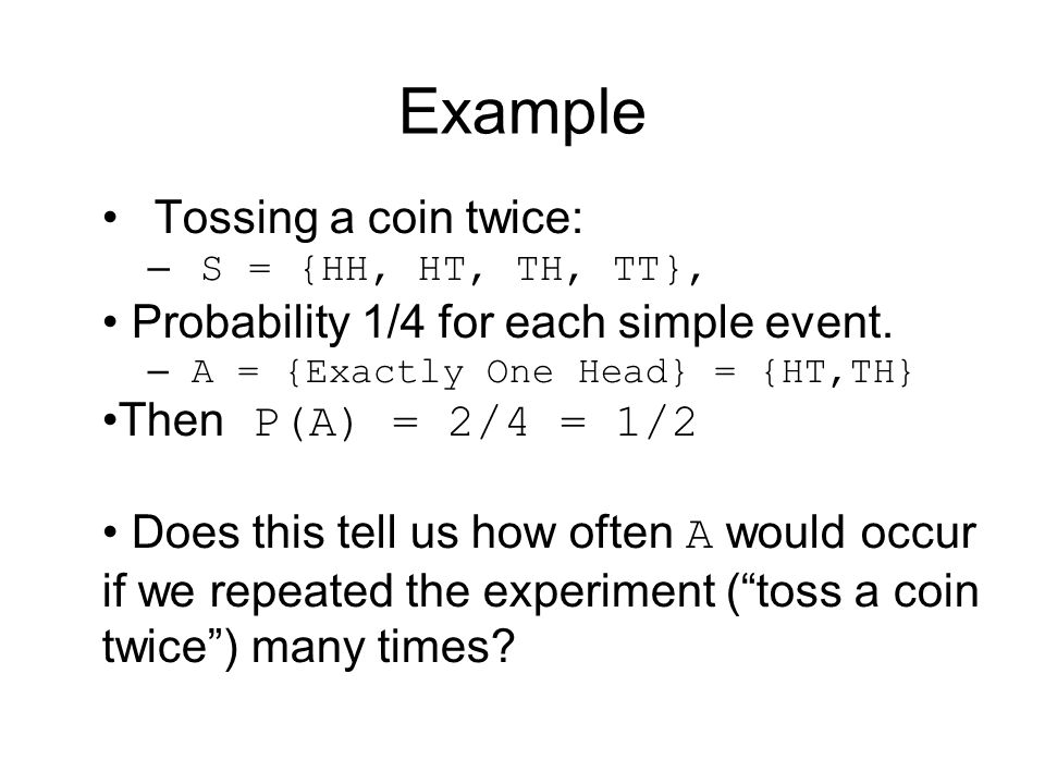 Example Tossing a coin twice: Probability 1/4 for each simple event.