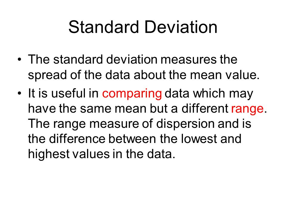 Standard Deviation The standard deviation measures the spread of the data about the mean value.