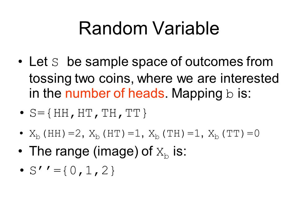 Random Variable Let S be sample space of outcomes from tossing two coins, where we are interested in the number of heads. Mapping b is: