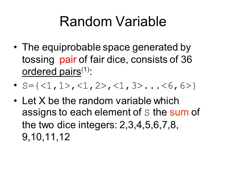 Random Variable The equiprobable space generated by tossing pair of fair dice, consists of 36 ordered pairs(1):