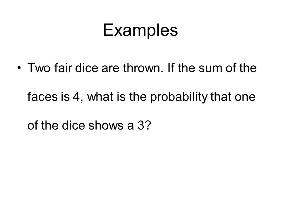 Examples Two fair dice are thrown.