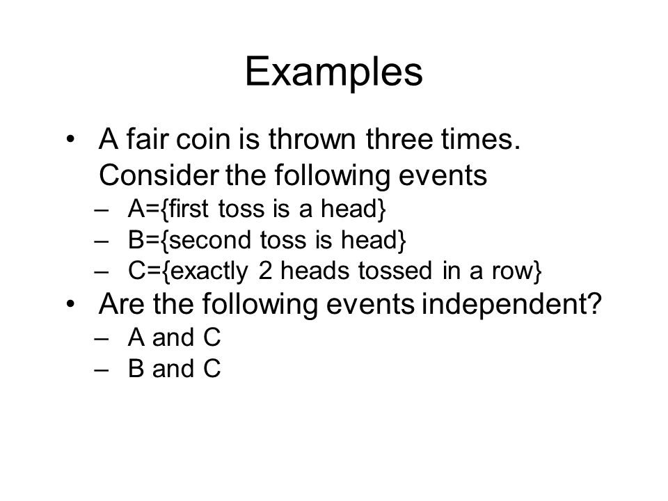 Examples A fair coin is thrown three times. Consider the following events. A={first toss is a head}