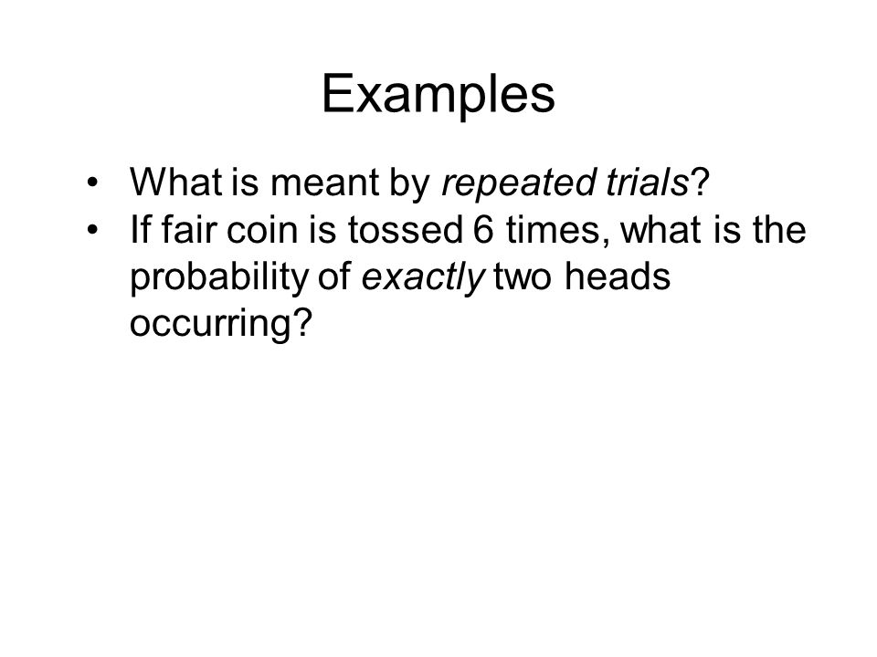Examples What is meant by repeated trials