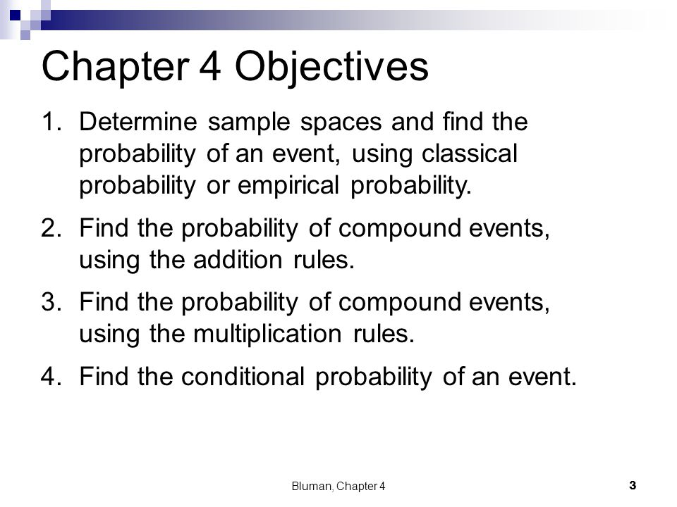 Chapter 4 Objectives Determine sample spaces and find the probability of an event, using classical probability or empirical probability.