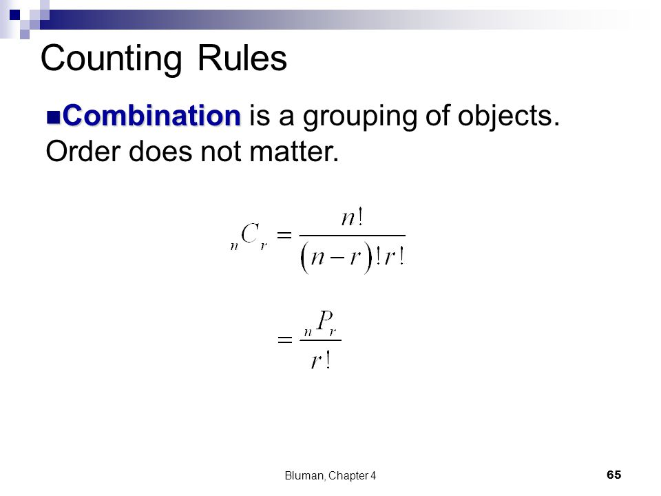 Counting Rules Combination is a grouping of objects. Order does not matter. Bluman, Chapter 4 65