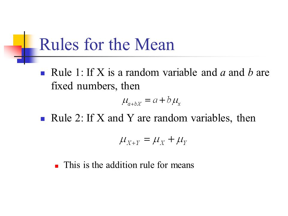 Rules for the Mean Rule 1: If X is a random variable and a and b are fixed numbers, then. Rule 2: If X and Y are random variables, then.