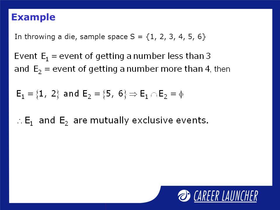 In throwing a die, sample space S = {1, 2, 3, 4, 5, 6}