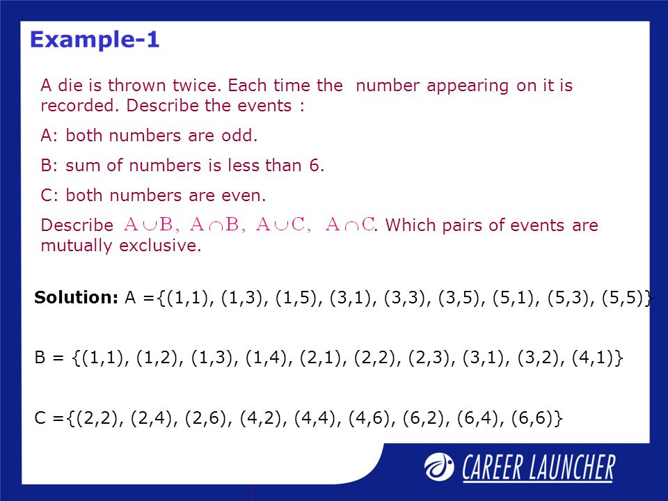 Example-1 A die is thrown twice. Each time the number appearing on it is recorded. Describe the events :