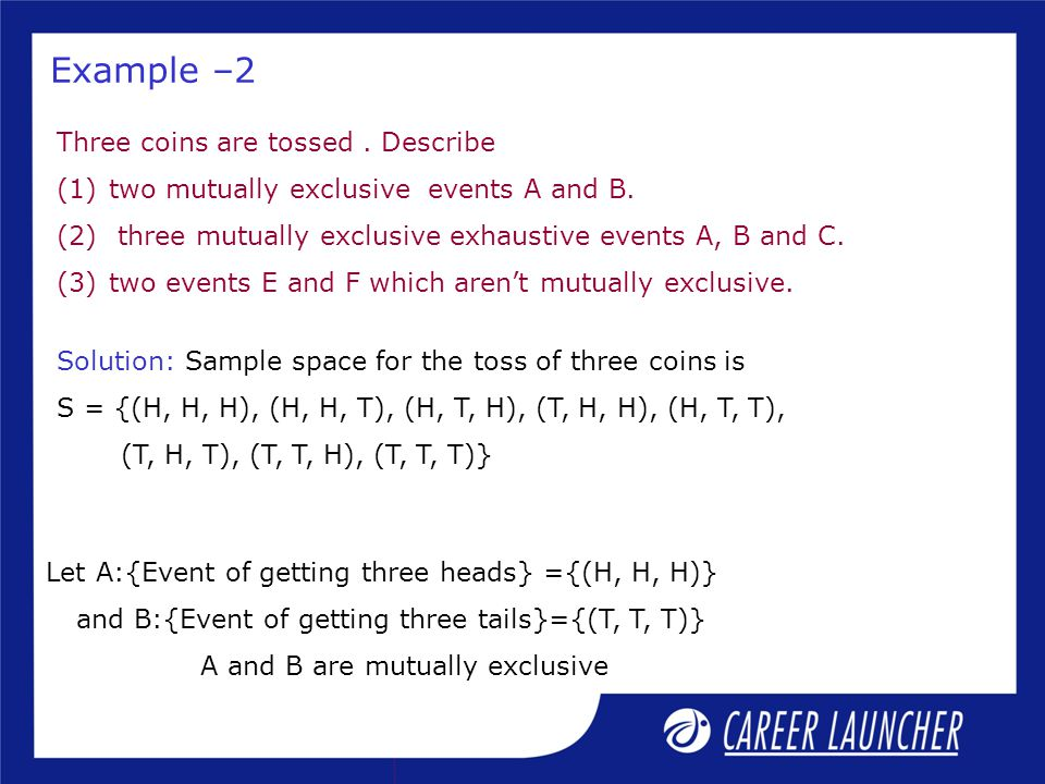 Example –2 Three coins are tossed . Describe