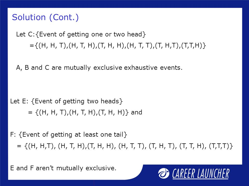 Solution (Cont.) Let C:{Event of getting one or two head}