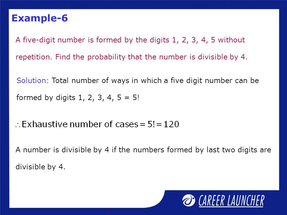 Example-6 A five-digit number is formed by the digits 1, 2, 3, 4, 5 without. repetition. Find the probability that the number is divisible by 4.