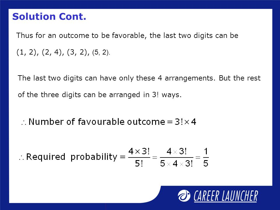 Solution Cont. Thus for an outcome to be favorable, the last two digits can be. (1, 2), (2, 4), (3, 2), (5, 2).