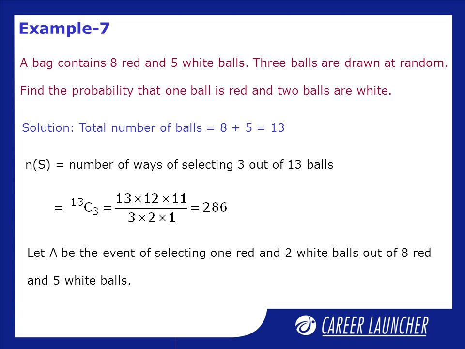 Example-7 A bag contains 8 red and 5 white balls. Three balls are drawn at random.