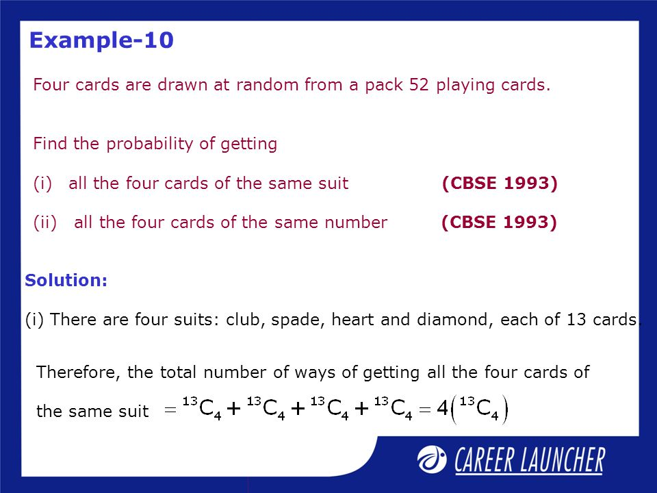 Example-10 Four cards are drawn at random from a pack 52 playing cards. Find the probability of getting.