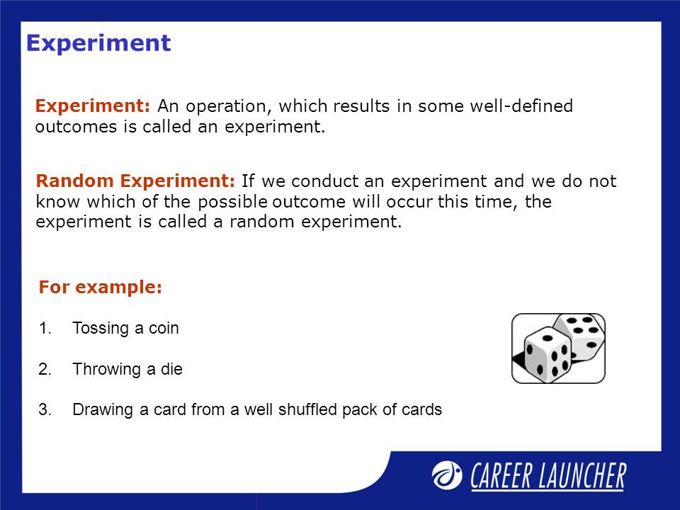Experiment Experiment: An operation, which results in some well-defined. outcomes is called an experiment.