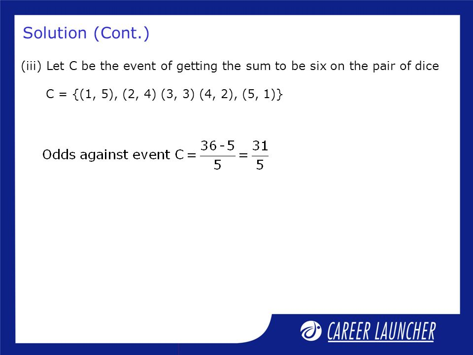 Solution (Cont.) Let C be the event of getting the sum to be six on the pair of dice.