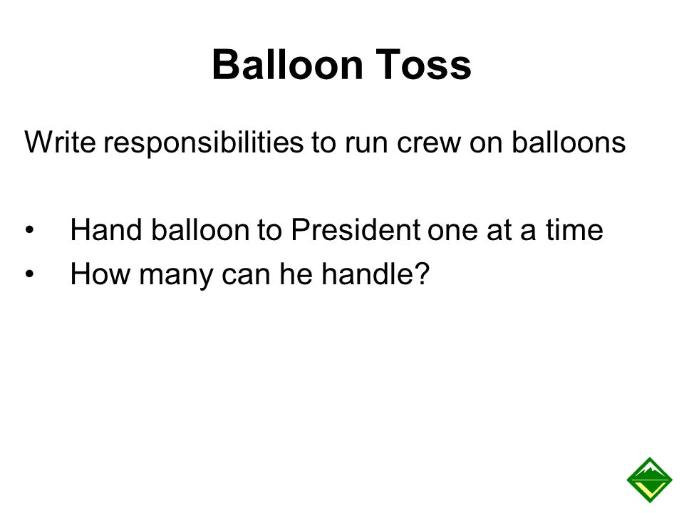 Balloon Toss Write responsibilities to run crew on balloons