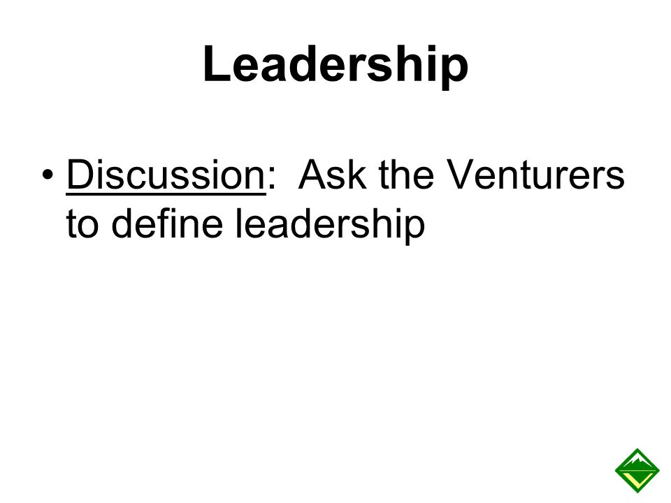 Leadership Discussion: Ask the Venturers to define leadership