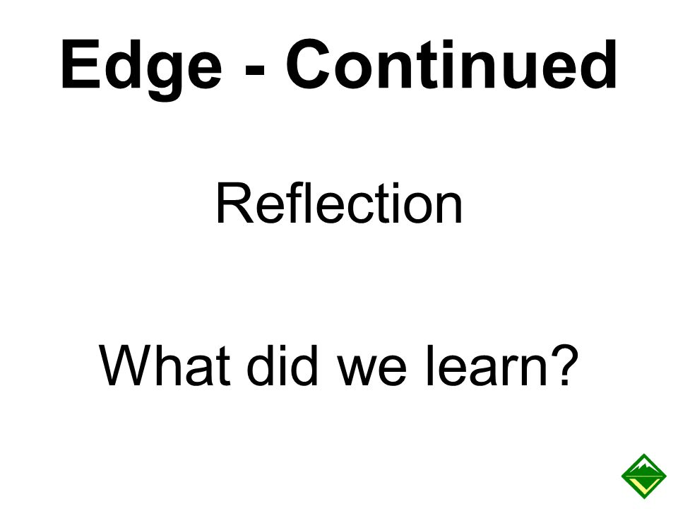 Edge - Continued Reflection What did we learn Sample questions: