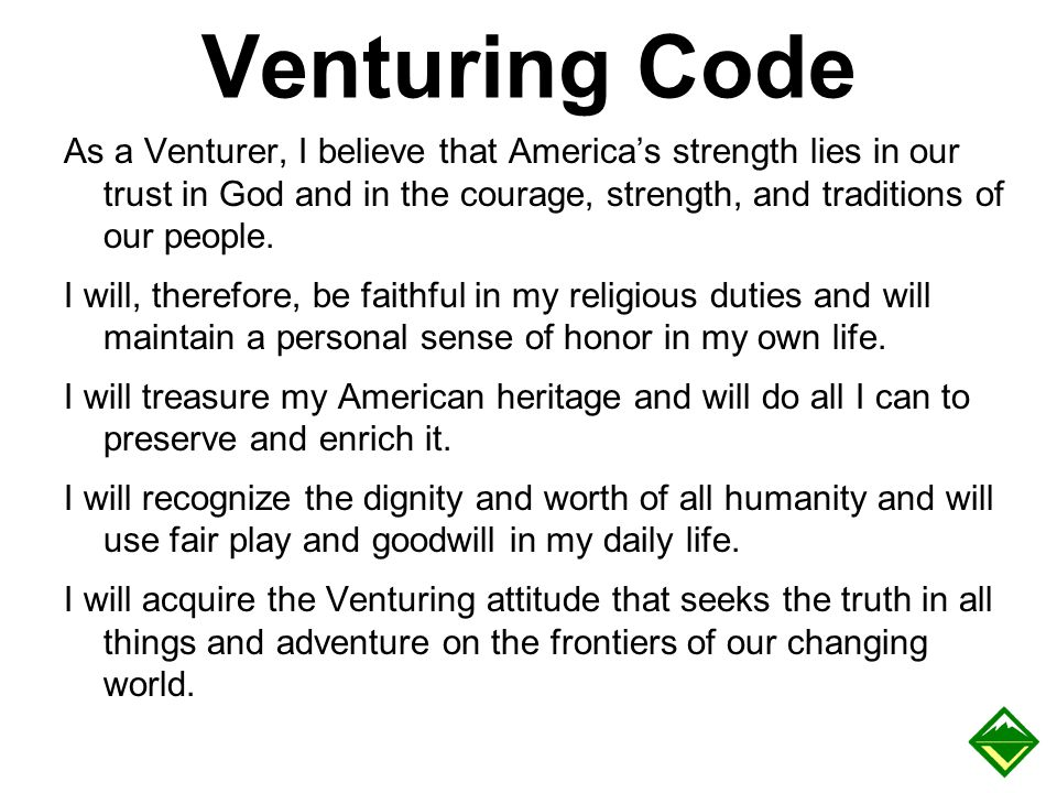 Venturing Code As a Venturer, I believe that America's strength lies in our trust in God and in the courage, strength, and traditions of our people.