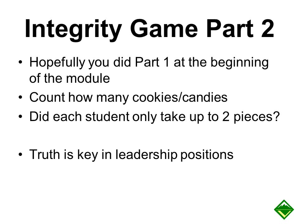 Integrity Game Part 2 Hopefully you did Part 1 at the beginning of the module. Count how many cookies/candies.
