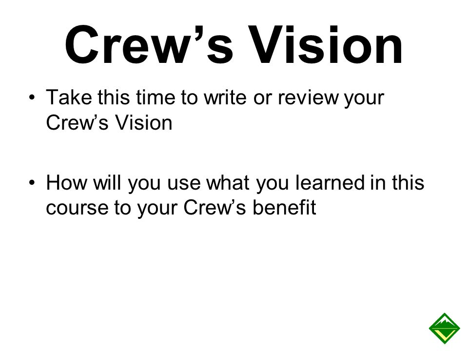 Crew's Vision Take this time to write or review your Crew's Vision