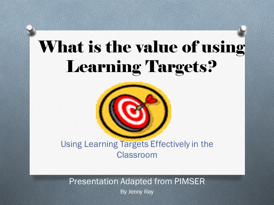 What is the value of using Learning Targets