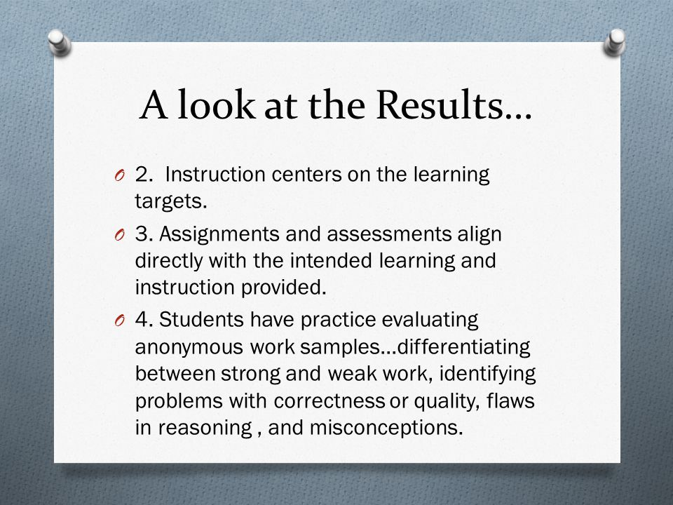 A look at the Results… 2. Instruction centers on the learning targets.